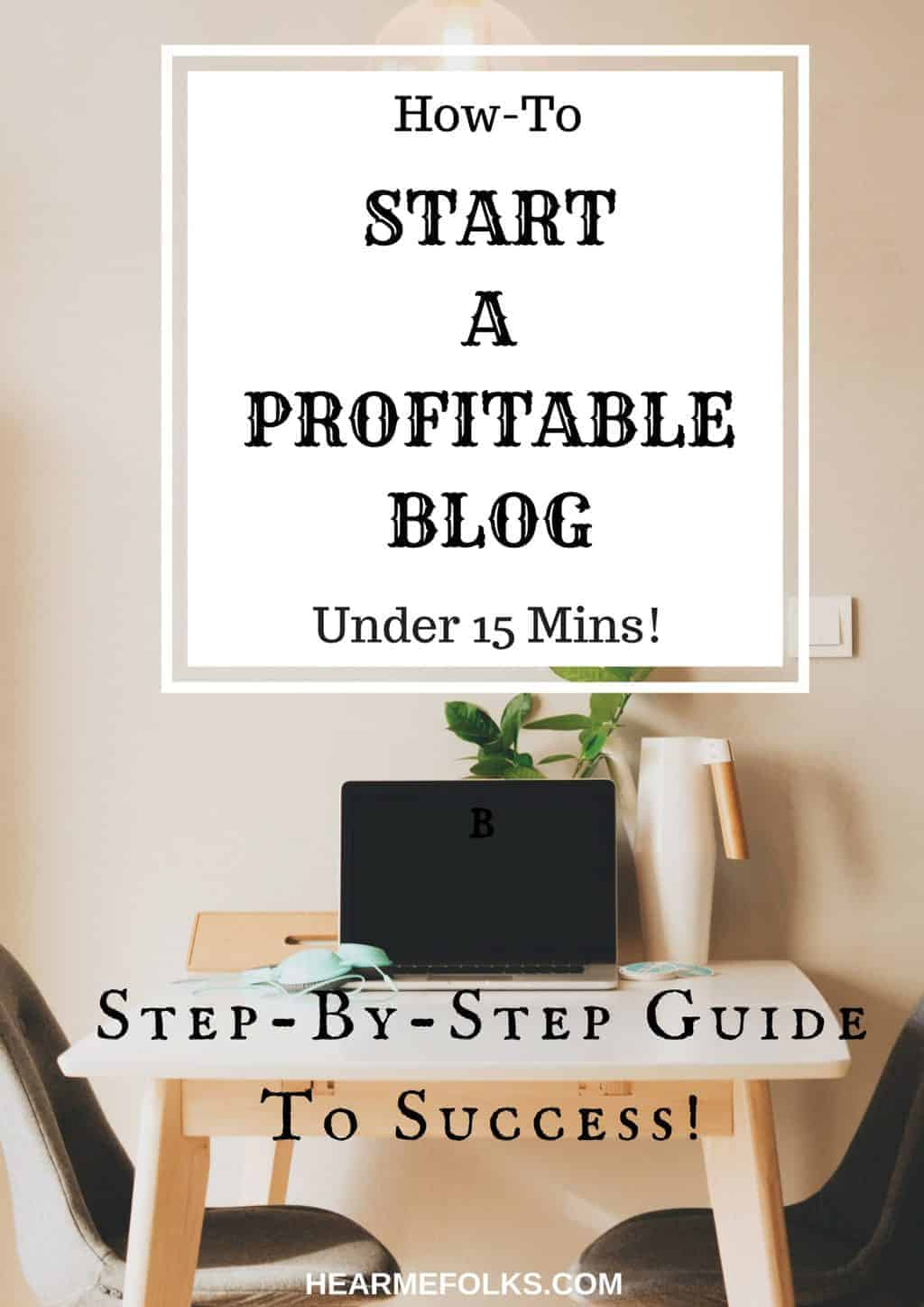 Step-by-Step Guide to Start A Profitable Blog in 15 Minutes!